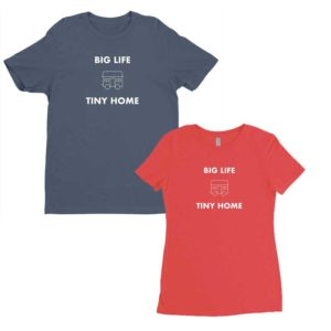 Big Life, Tiny Home tees